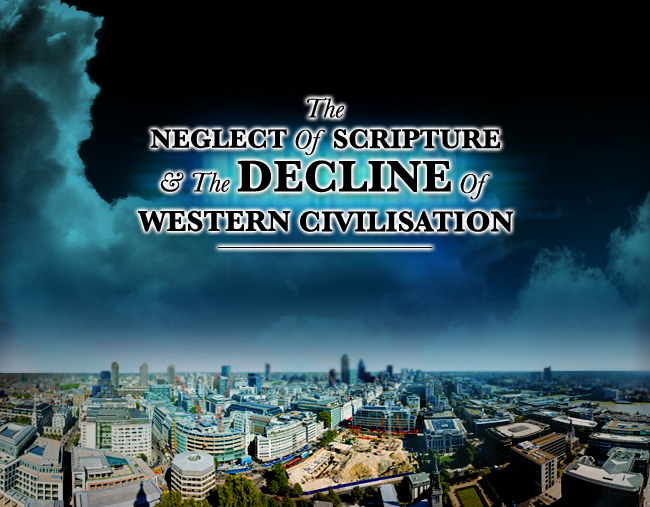 The Neglect of Scripture and the decline of western civilisation